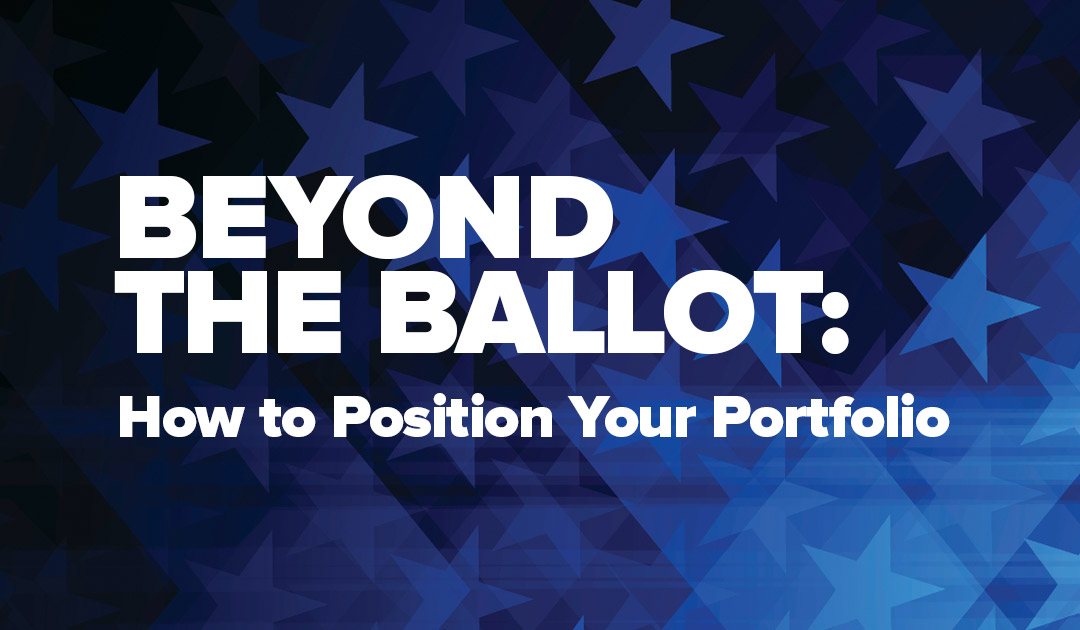 Beyond the Ballot: How to Position Your Portfolio
