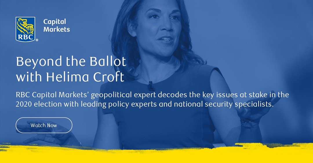 Beyond the Ballot with Helima Croft - RBC Capital Markets' geopolitical expert decodes the key issues at stake in the 2020 election with leading policy experts and national security specialists